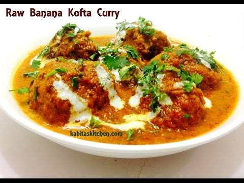 Raw Banana Kofta Curry Recipe-Kachche Kele Ka Kofta-Green Banana Kofta Curry