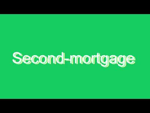 How to Pronounce Second-mortgage