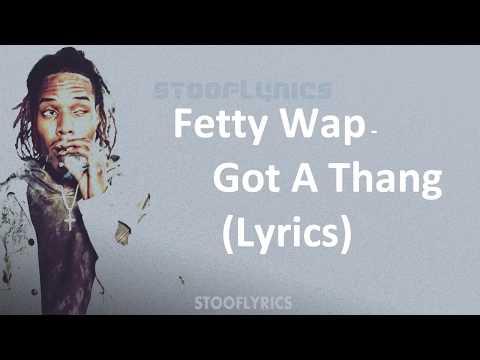 Fetty Wap - Got A Thang (Lyrics)