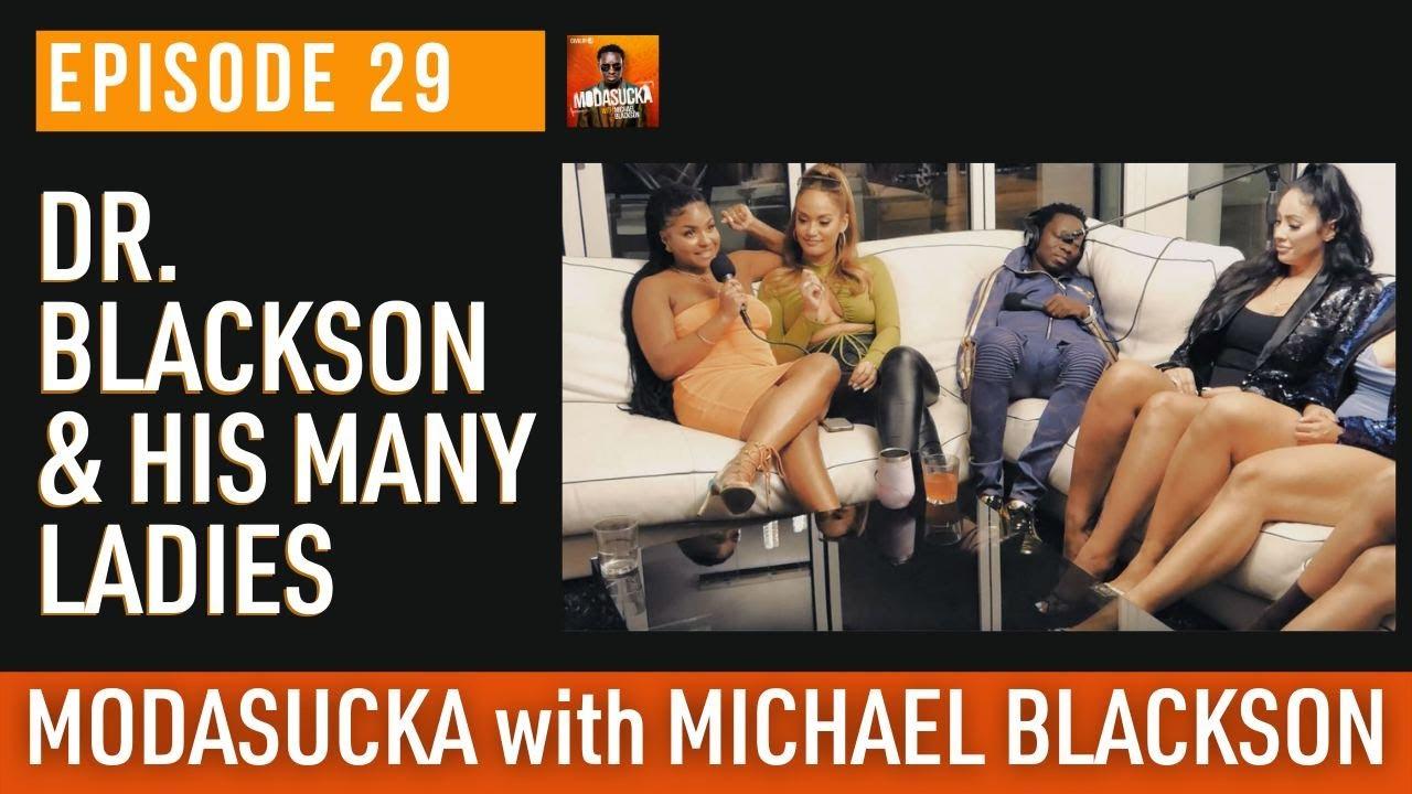 Dr. Blackson & his MANY LADIES | MODASUCKA Podcast with Michael Blackson | Ep.