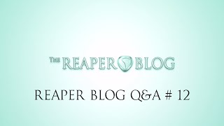 The REAPER Blog Q&A # 12 | Are reaper fx high quality? most wanted features; Why use reaper