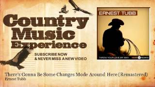 Ernest Tubb - Theres Gonna Be Some Changes Mode Around Here - Remastered - Country Music Experience YouTube Videos