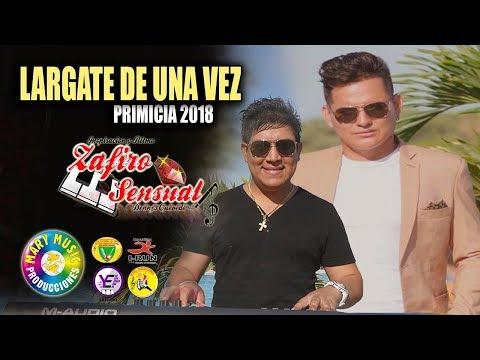 ZAFIRO SENSUAL - LARGATE DE UNA VEZ [PRIMICA 2018] MARY MUSIC PRODUCCIONES.