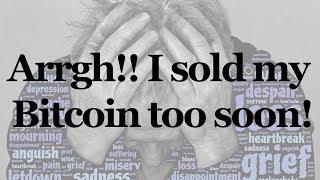 Arrgh!! I Sold My Bitcoin Too Soon!