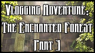 Vlogging Adventure: The Enchanted Forest Part 3