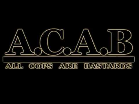 A.C.A.B. All Cops Are Bastards!!!!