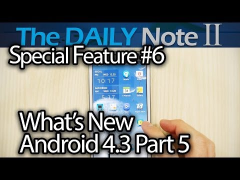 Samsung Galaxy Note 2 Special Feature Episode 6: What's New In Android 4.3 Part 5