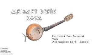 Mehmet Refik Kaya - Ferahnak Saz Semaisi & Vals & Acemaşiran Şarkı 'Sandal'