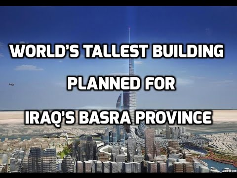 WORLD'S TALLEST BUILDING PLANNED FOR IRAQ'S BASRA PROVINCE ...