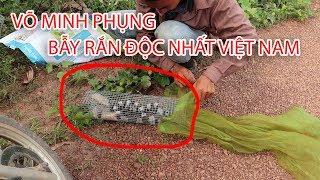 Phần 13 : Võ Minh Phụng Bẫy Rắn Cạp Nia Độc Nhất Việt Nam