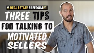 Three Tips For Talking to Motivated Sellers