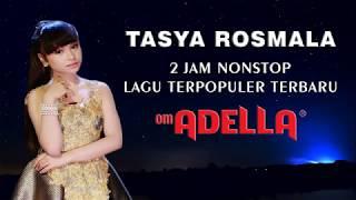 Tasya Rosmala   OM ADELLA 2Jam NONSTOP Lagu  Terpopuler Terbaru