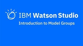 Video thumbnail for Introduction to model groups in IBM Watson Studio