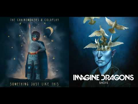 Something Just Like This x Shots (Mashup) - Imagine Dragons, The Chainsmokers, Coldplay
