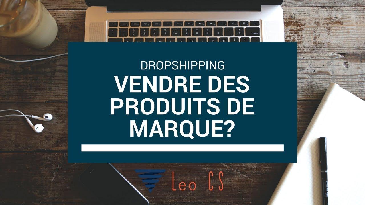 Vendre des produits de marque en dropshipping  - YouTube 06ec2037f26