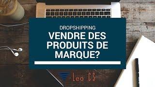 Vendre des produits de marque en dropshipping?