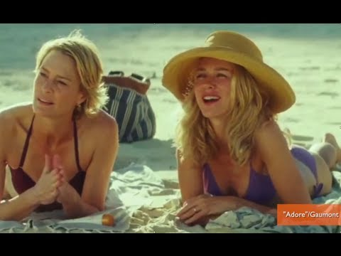 Adore Trailer Shows Naomi Watts Robin Wright As Mother Lovers