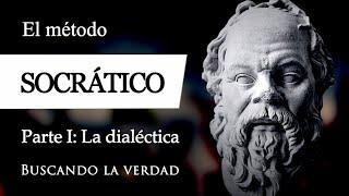EL MÉTODO SOCRÁTICO (La Dialéctica) - El PODER del DIÁLOGO para acercarse a la VERDAD [Parte I]