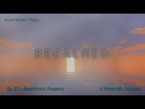 Becalmed: Beachfront Property - Ep 07