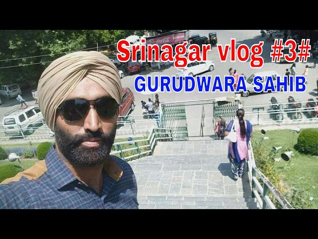 Srinagar vlog 3 Srinagar, Jammu & Kashmir GURUDWARA SHRI CHATTI PATSHAHI GURU HARGOBIND SAHIB JI
