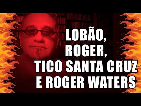 Lobão Roger Tico Santa Cruz e Roger Waters mesmo errados estão certos