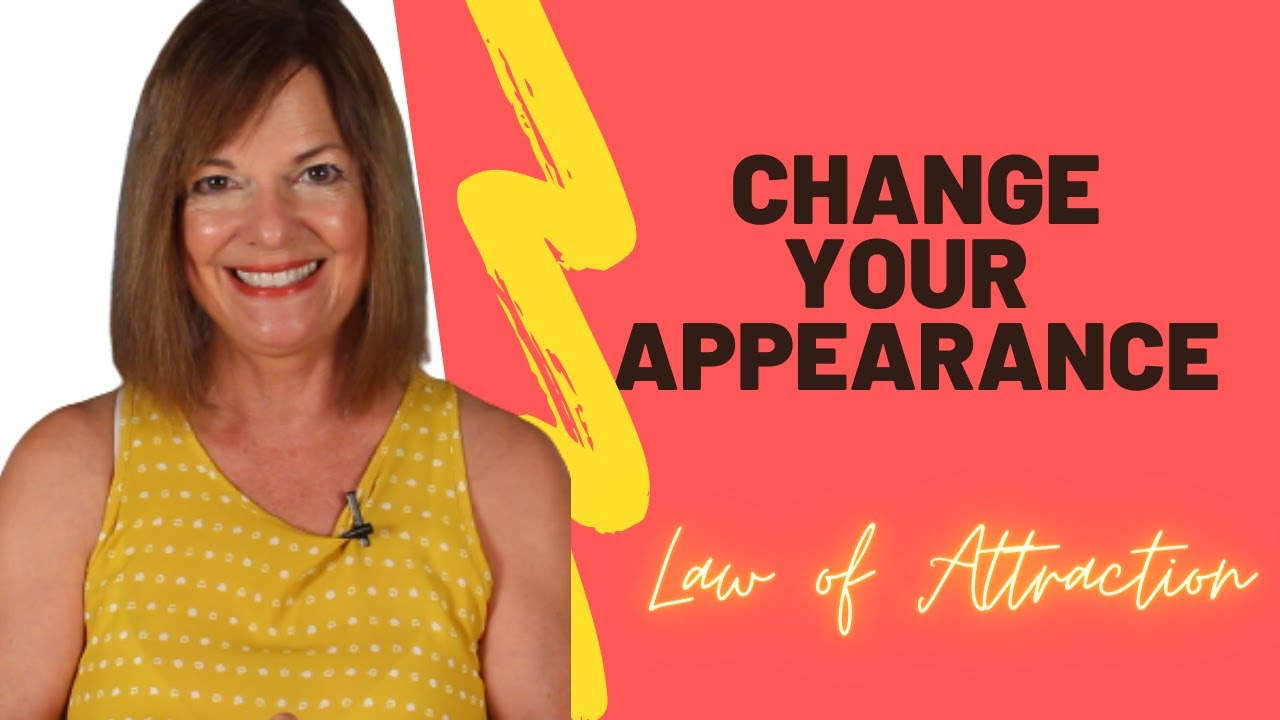 Change Your Appearance Law of Attraction