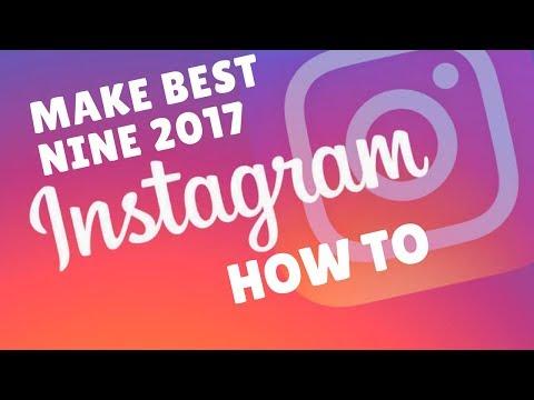 Best Nine 2017 - How To Make Your Best Nine 2017 On Instagram