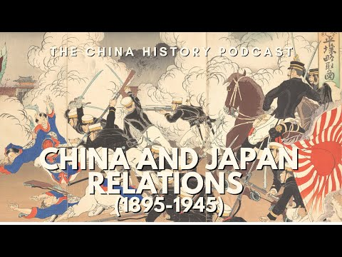 China and Japan Relations 1895-1945 - The China History Podcast. presented by Laszlo Montgomery