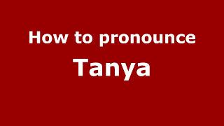 How to Pronounce Tanya - PronounceNames.com