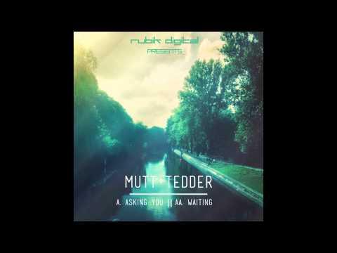 Mutt + Tedder - Asking You