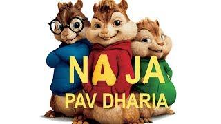 NaJa (Full Song) | Pav Dharia 2017 Chipmunks Version Chipmunk
