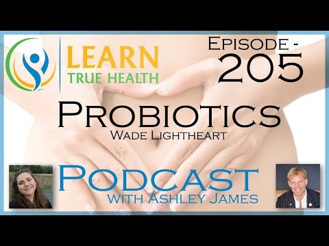 Probiotics - Wade Lightheart And Ashley James - #205