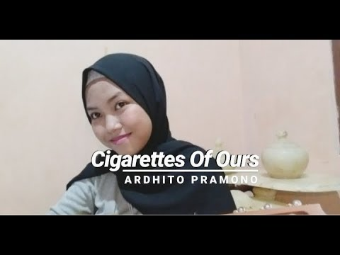 Free Download Cigarettes Of Ours - Ardhito Pramono (cover) Mp3 dan Mp4