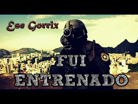 FUI ENTRENADO - MOTIVACION RAP MILITAR & POLICIA- Ese Gorrix 2019