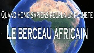 Quand homo sapiens peupla la planète - Le berceau africain 1⁄5
