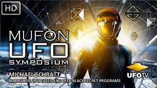 BOMBSHELL UFO CASES & SECRET BLACK PROGRAMS – MUFON UFO SYMPOSIUM – Michael Schratt
