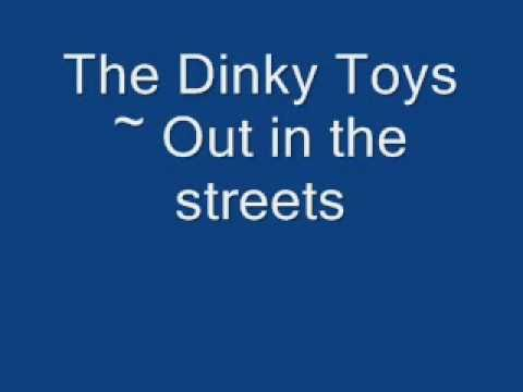 The Dinky Toys - Out in the streets lyrics