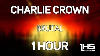 Charlie Crown - Brutal feat. Kyle Reynolds [1 Hour Version]