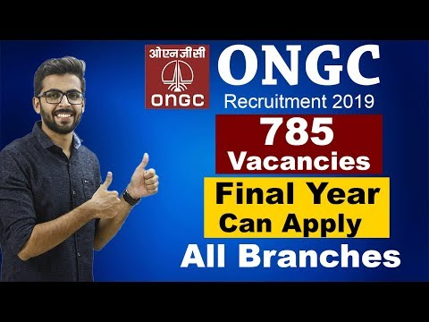 ONGC Recruitment 2019 | Final Year ELIGIBLE | 785 VACANCIES | All Branches