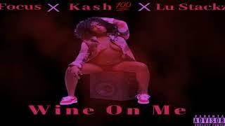 Focus x Kash100 x Lu Stackz - Wine On Me - April 2019