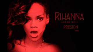 Rihanna - Where have you been ( Preston Remix Radio Edit )