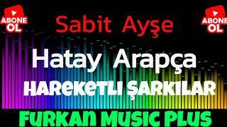 Hatay Arapça Şarkılar Hareketli Halay Havaları 2021 | #Sabitayşe