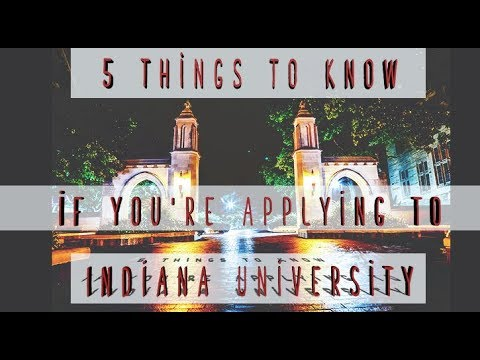 5 Things to Know if you're Applying to IU: Indiana University