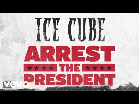 download Ice Cube - Arrest The President (Audio)