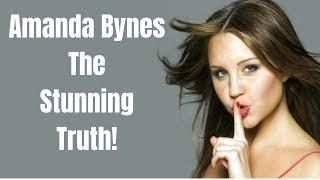 THE STUNNING TRUTH ABOUT AMANDA BYNES!