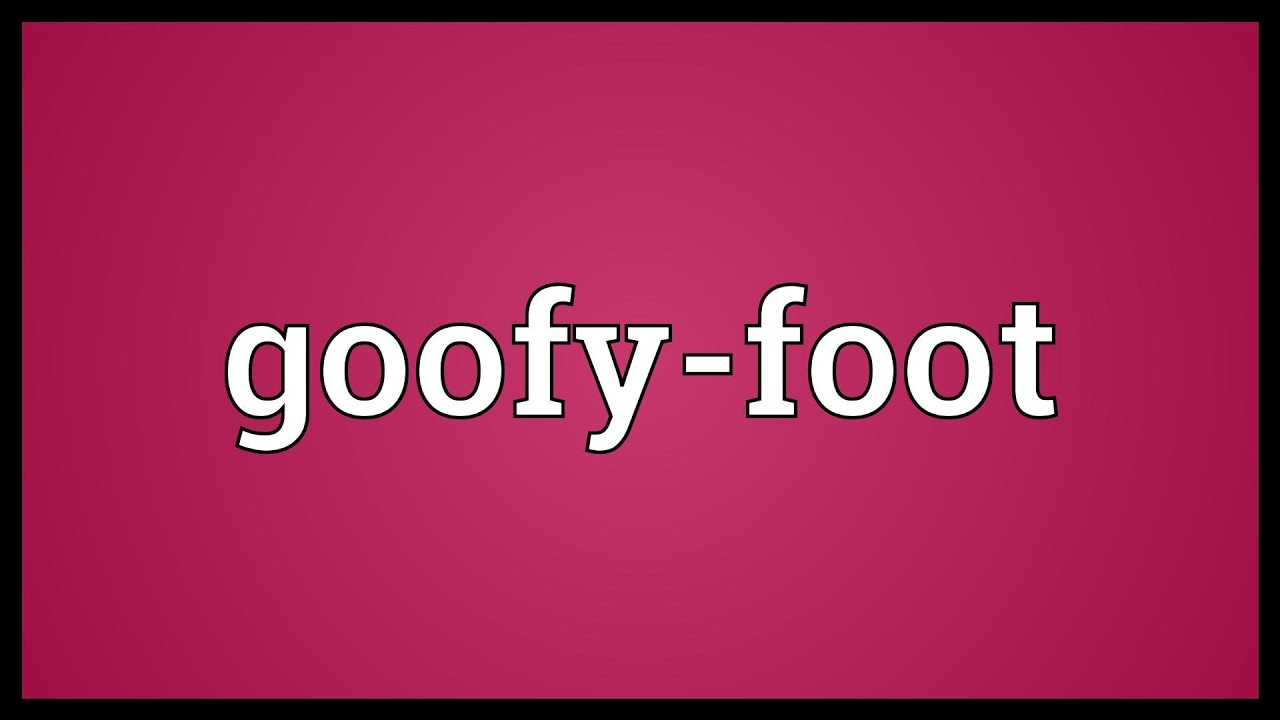 Goofy Foot Meaning Youtube