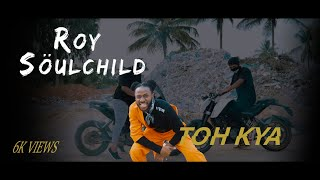 Roy SoulChild - Toh Kya (Official Music Video)