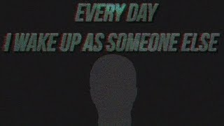 """Every Day I Wake Up As Someone Else"" by Roman K."