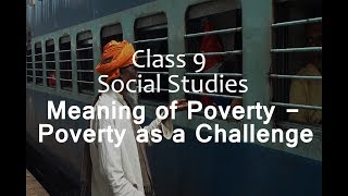 Meaning of Poverty - Poverty as a Challenge  : CBSE Class 9 IX Economics