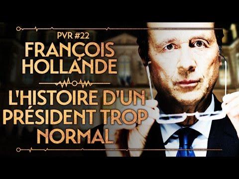 PVR #22 : FRANÇOIS HOLLANDE : L'HISTOIRE D'UN PRÉSIDENT TROP NORMAL